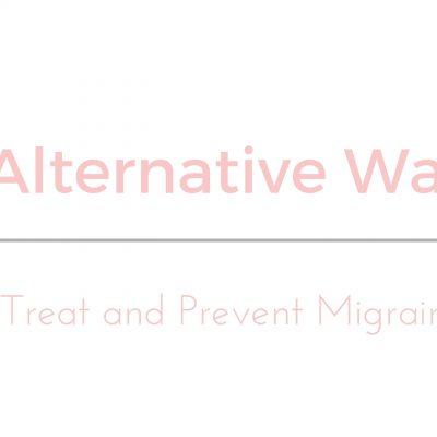 Six Alternative Ways to Treat and Prevent Migraines