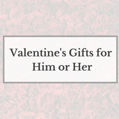 Valentine's Day Gifts for Him or Her