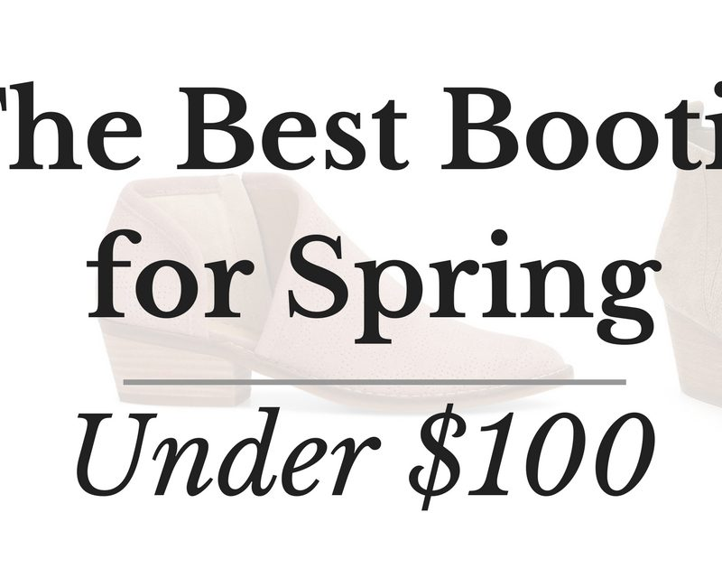 The Best Booties for Spring Under $100