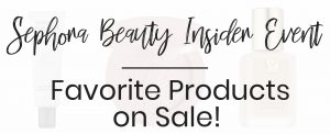 Popular Beauty Blogger Lauren Meyer of The Lo Meyer Blog shares her favorite items from the Sephora Beauty Insider Event and Sephora Sale 2018
