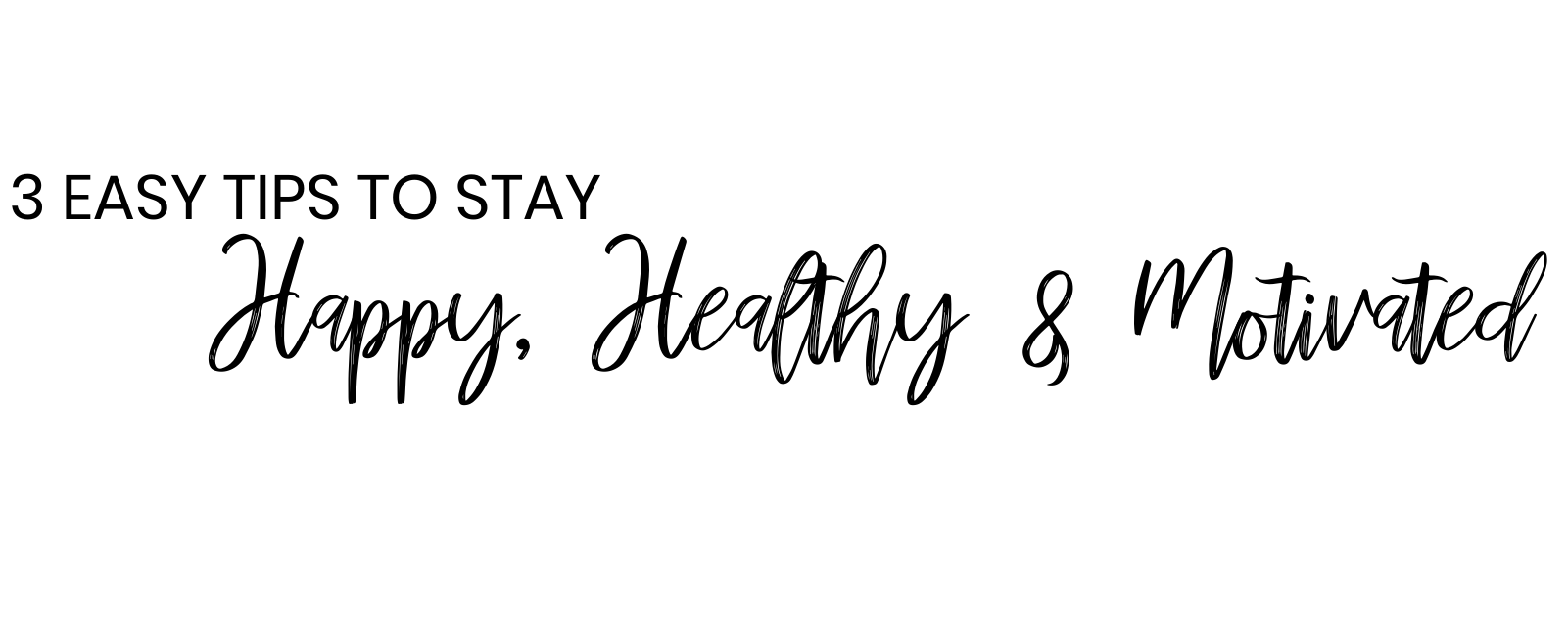 3 Easy Tips to Stay Happy, Healthy & Motivated While at Home
